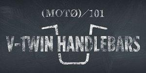 Moto-101-v-twin-handle-bars-header