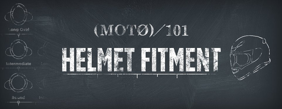 Motorcycle Helmet Fitment 101